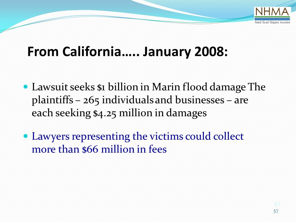 57 From California….. January 2008: Lawsuit seeks $1 billion in Marin flood damage The plaintiffs – 265 individuals and businesses – are each seeking