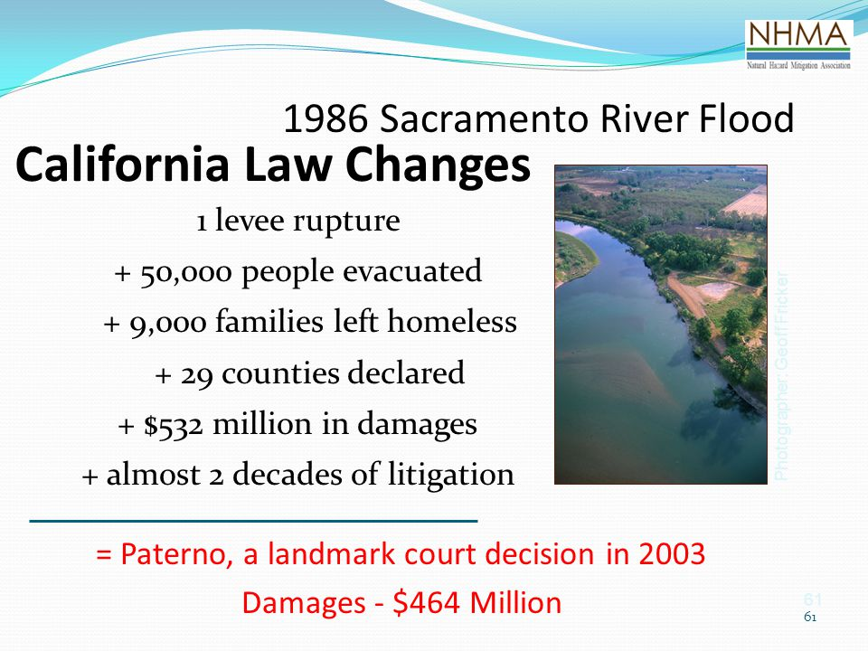 61 California Law Changes 1 levee rupture + 50,000 people evacuated + 9,000 families left homeless + 29 counties declared + $532 million in damages +