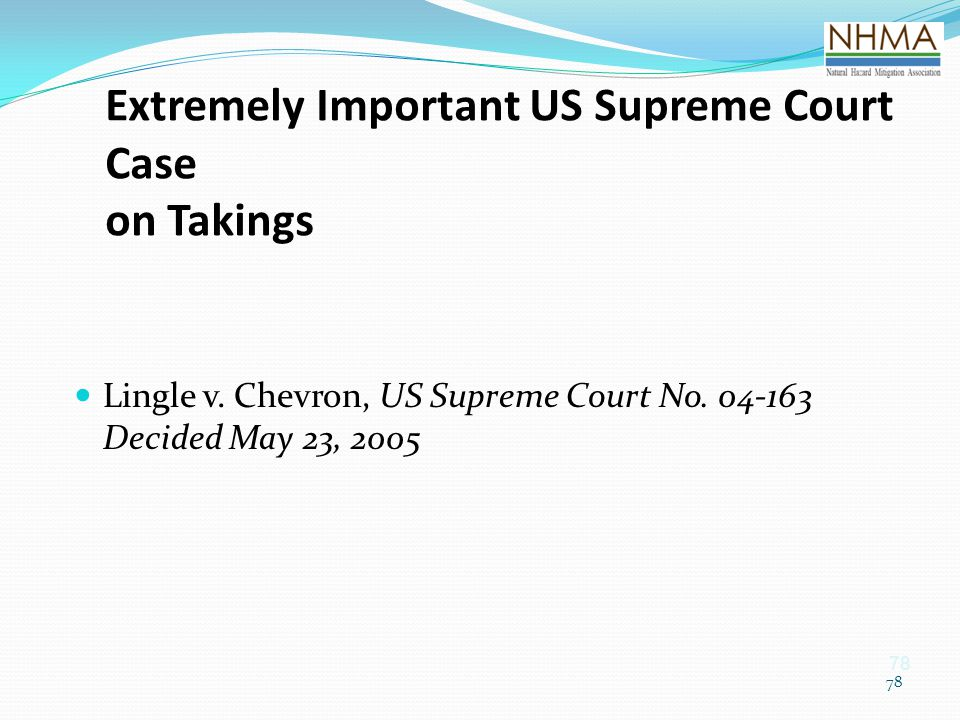 78 Extremely Important US Supreme Court Case on Takings Lingle v. Chevron, US Supreme Court No. 04-163 Decided May 23, 2005