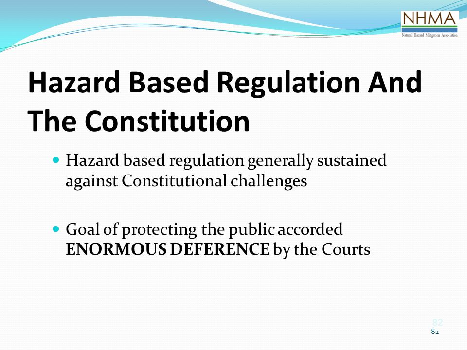 82 Hazard Based Regulation And The Constitution Hazard based regulation generally sustained against Constitutional challenges Goal of protecting the p