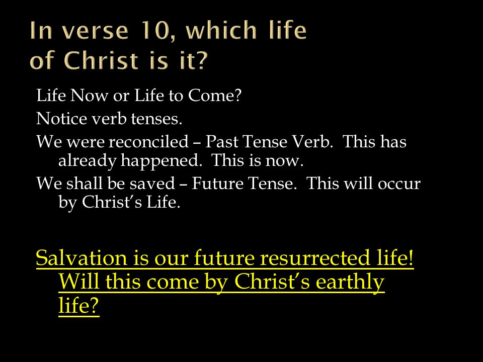 Life Now or Life to Come. Notice verb tenses. We were reconciled – Past Tense Verb.