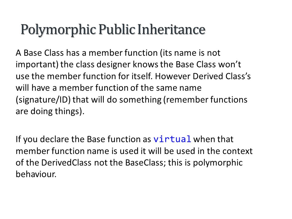 Polymorphic Public Inheritance We declare a virtual member function by preceding the function s prototype with the keyword virtual in the base class.