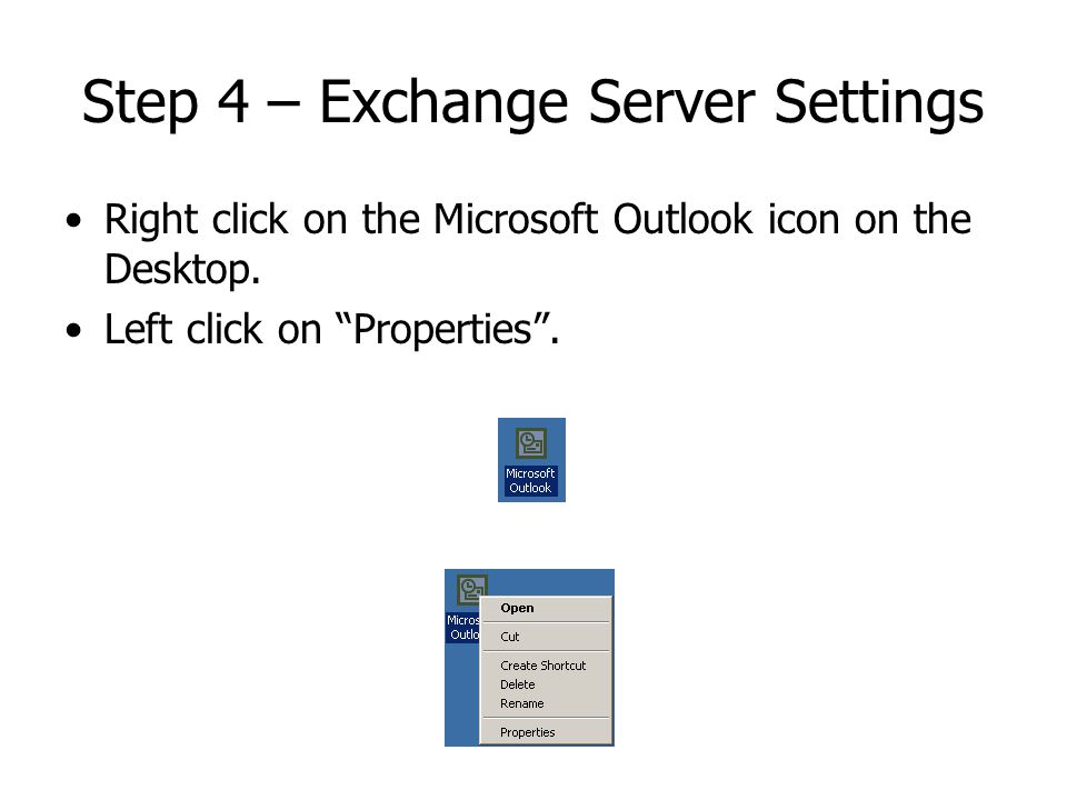 Step 4 – Exchange Server Settings Right click on the Microsoft Outlook icon on the Desktop.