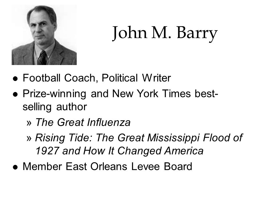 John M. Barry l Football Coach, Political Writer l Prize-winning and New York Times best- selling author »The Great Influenza »Rising Tide: The Great