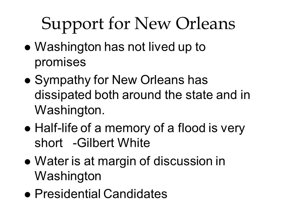 Support for New Orleans l Washington has not lived up to promises l Sympathy for New Orleans has dissipated both around the state and in Washington. l