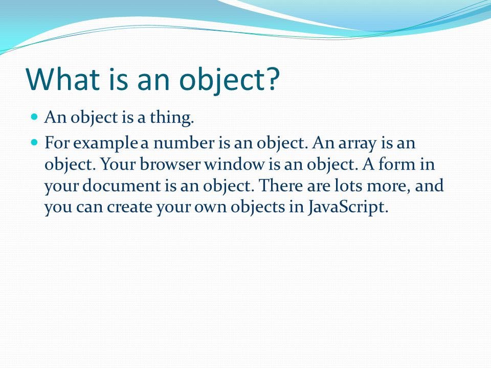 What is an object. An object is a thing. For example a number is an object.