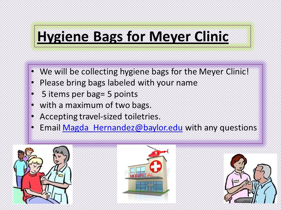 Hygiene Bags for Meyer Clinic We will be collecting hygiene bags for the Meyer Clinic.