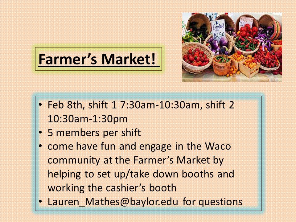 Farmer's Market! Feb 8th, shift 1 7:30am-10:30am, shift 2 10:30am-1:30pm 5 members per shift come have fun and engage in the Waco community at the Far