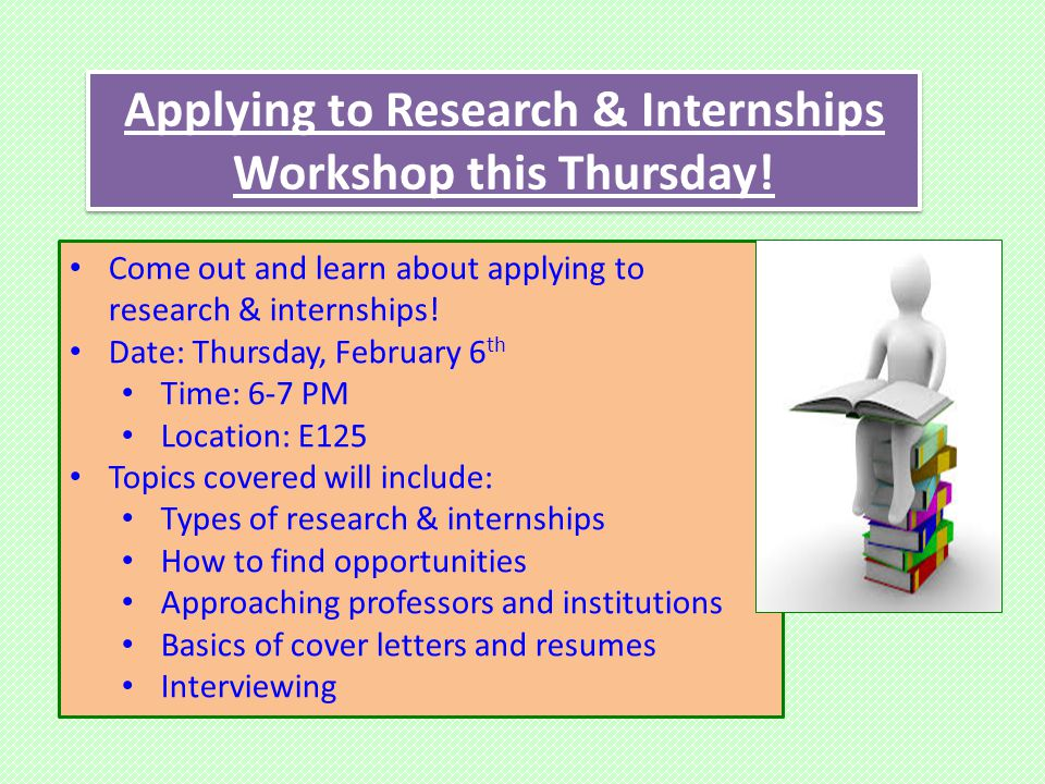 Applying to Research & Internships Workshop this Thursday.
