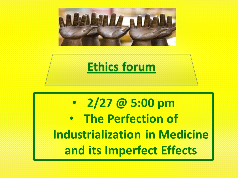 2/27 @ 5:00 pm The Perfection of Industrialization in Medicine and its Imperfect Effects Ethics forum
