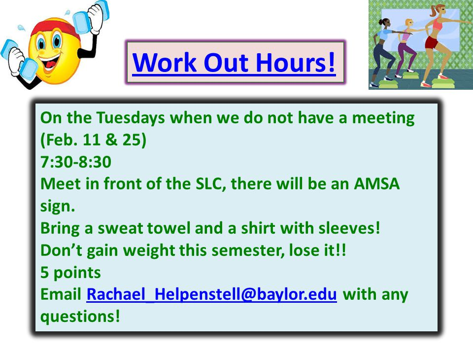 Work Out Hours. On the Tuesdays when we do not have a meeting (Feb.
