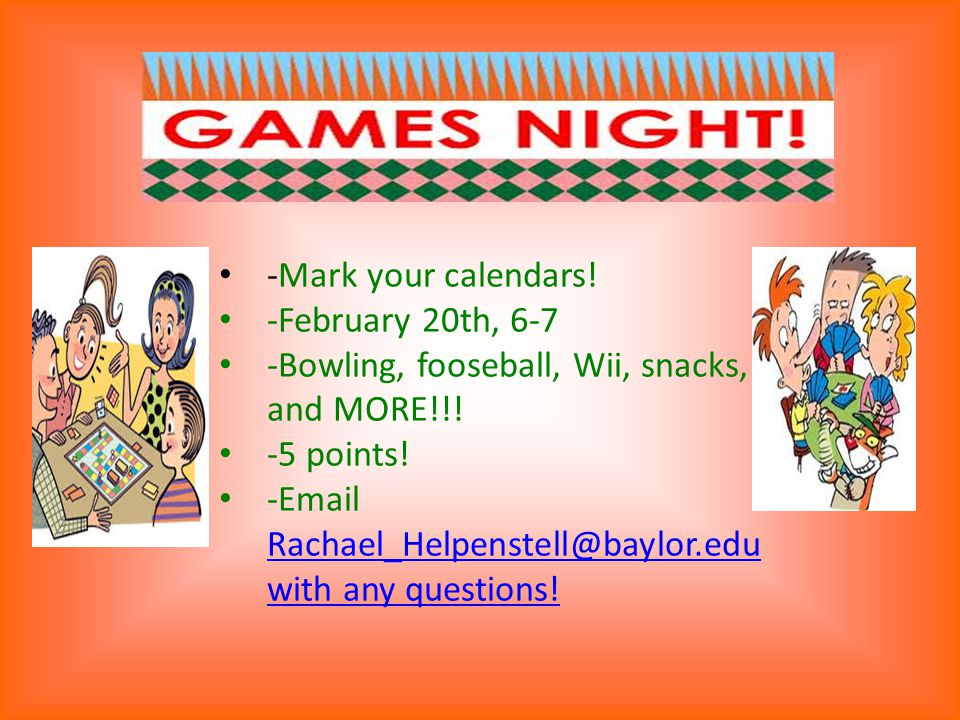 -Mark your calendars. -February 20th, 6-7 -Bowling, fooseball, Wii, snacks, and MORE!!.