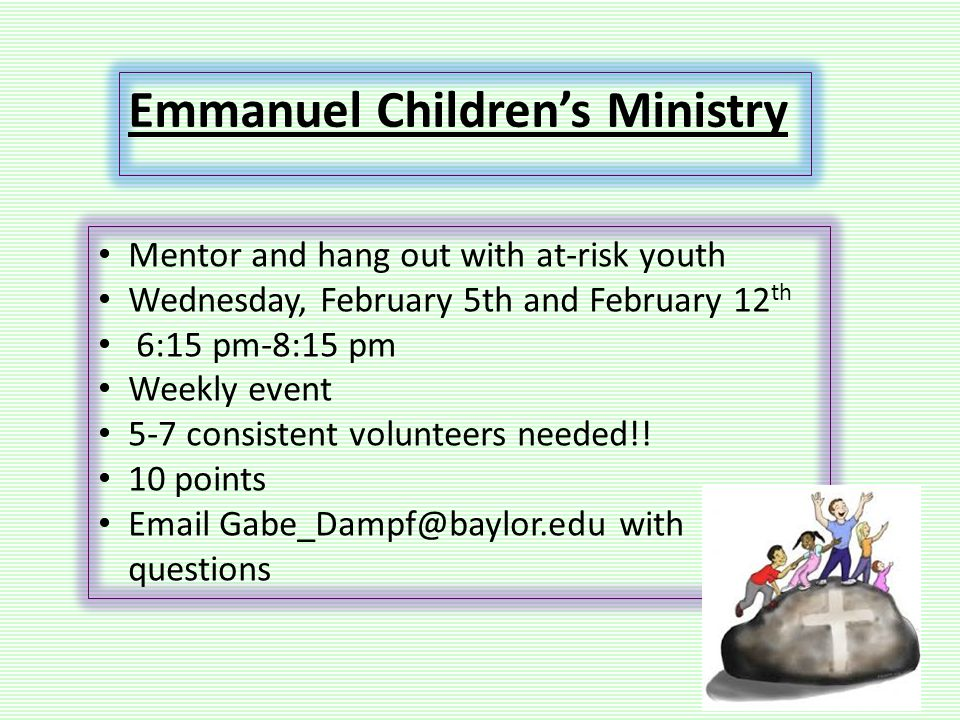 Emmanuel Children's Ministry Mentor and hang out with at-risk youth Wednesday, February 5th and February 12 th 6:15 pm-8:15 pm Weekly event 5-7 consistent volunteers needed!.