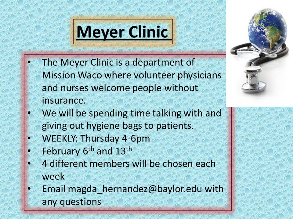 Meyer Clinic The Meyer Clinic is a department of Mission Waco where volunteer physicians and nurses welcome people without insurance.