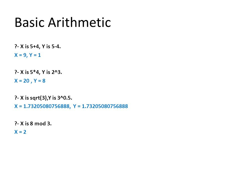 Basic Arithmetic - X is 5+4, Y is 5-4. X = 9, Y = 1 - X is 5*4, Y is 2^3.