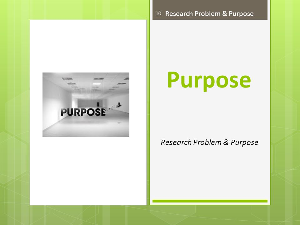 Purpose Research Problem & Purpose 10 Research Problem & Purpose