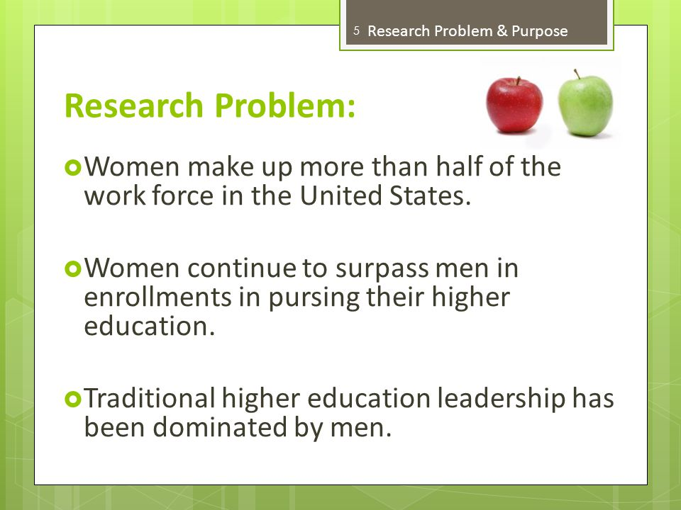 Research Problem:  Women make up more than half of the work force in the United States.