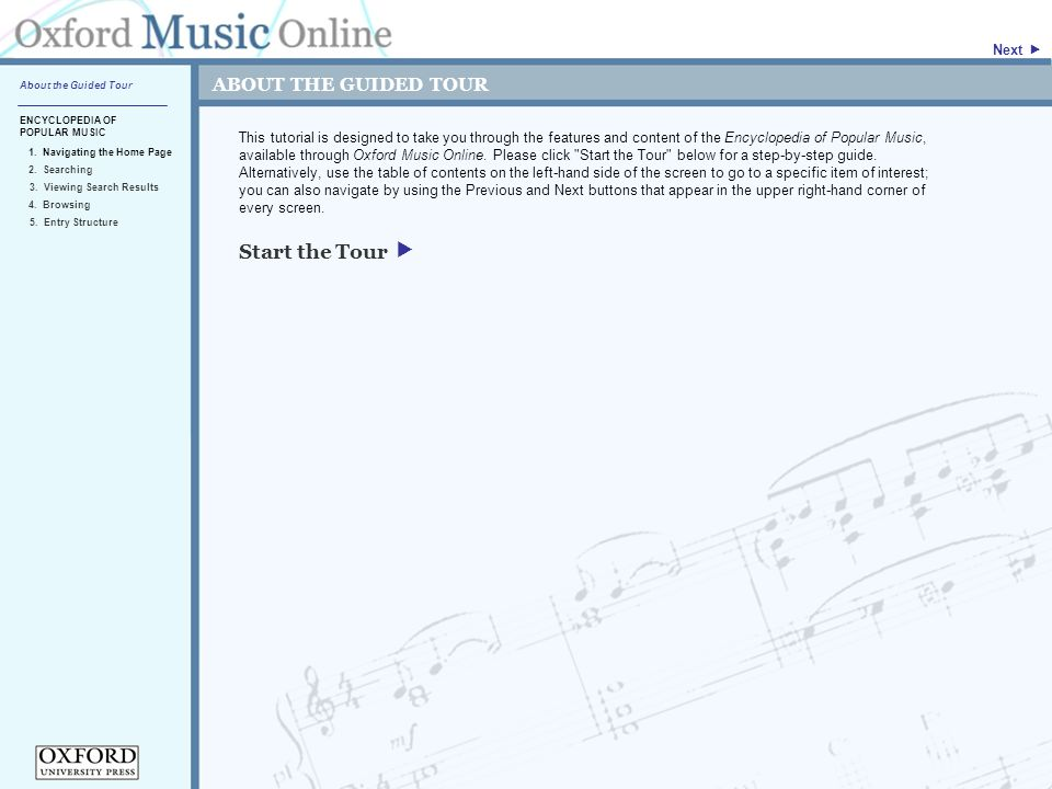 ABOUT THE GUIDED TOUR This tutorial is designed to take you through the features and content of the Encyclopedia of Popular Music, available through Oxford Music Online.