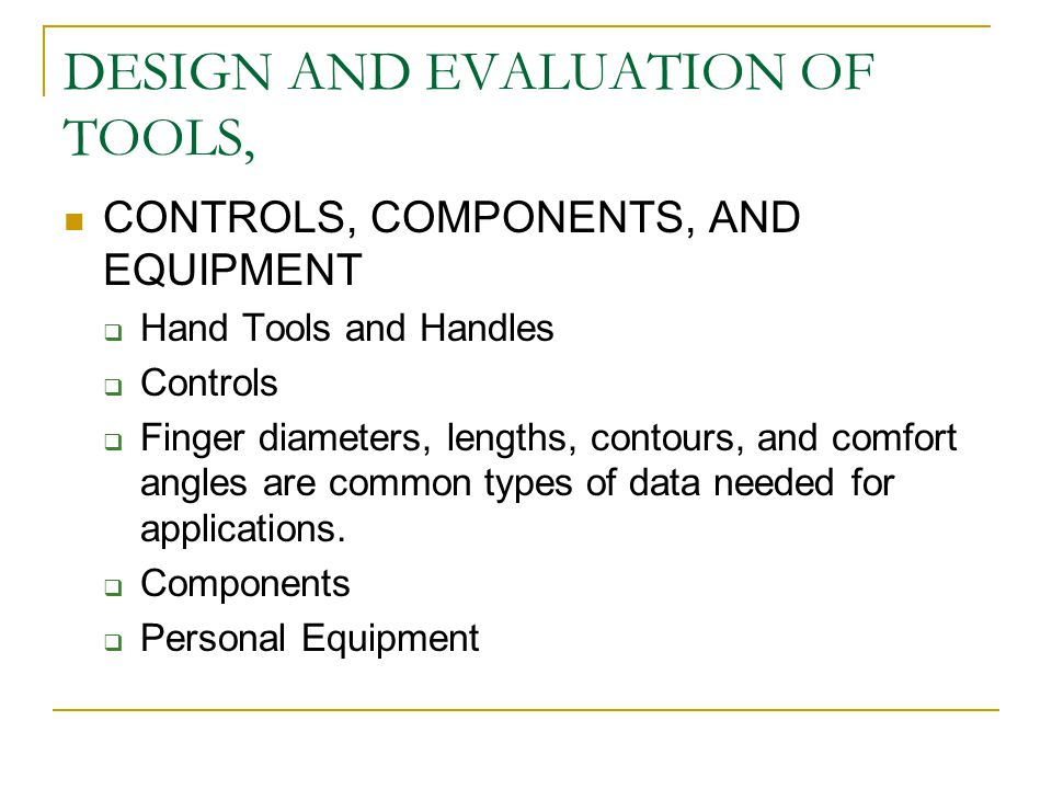 DESIGN AND EVALUATION OF TOOLS, CONTROLS, COMPONENTS, AND EQUIPMENT  Hand Tools and Handles  Controls  Finger diameters, lengths, contours, and com