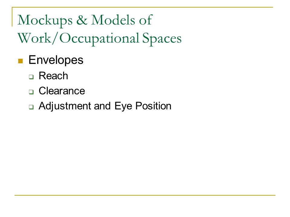 Mockups & Models of Work/Occupational Spaces Envelopes  Reach  Clearance  Adjustment and Eye Position