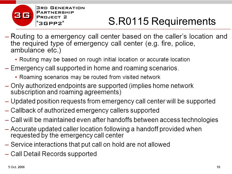 5 Oct. 2006 10 S.R0115 Requirements –Routing to a emergency call center based on the caller's location and the required type of emergency call center