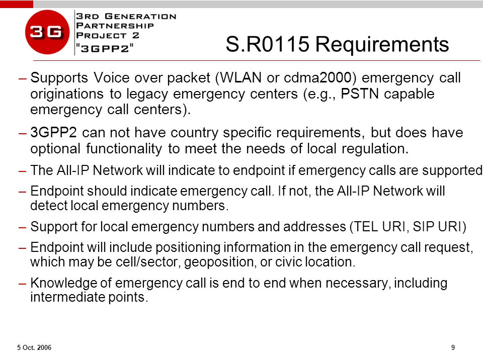 5 Oct. 2006 9 S.R0115 Requirements –Supports Voice over packet (WLAN or cdma2000) emergency call originations to legacy emergency centers (e.g., PSTN