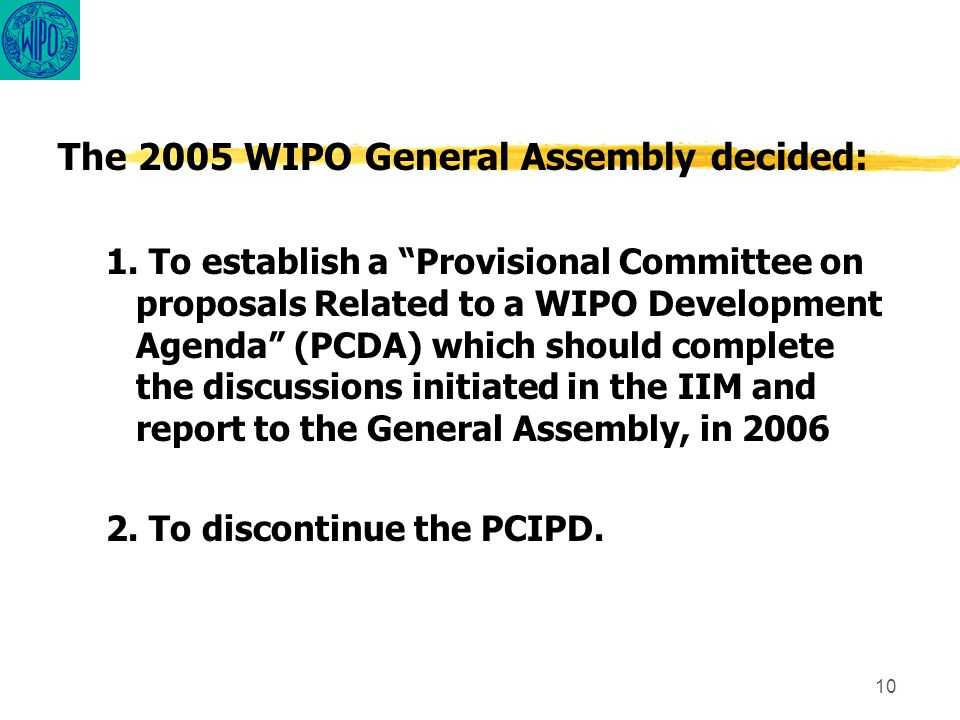 10 The 2005 WIPO General Assembly decided: 1.
