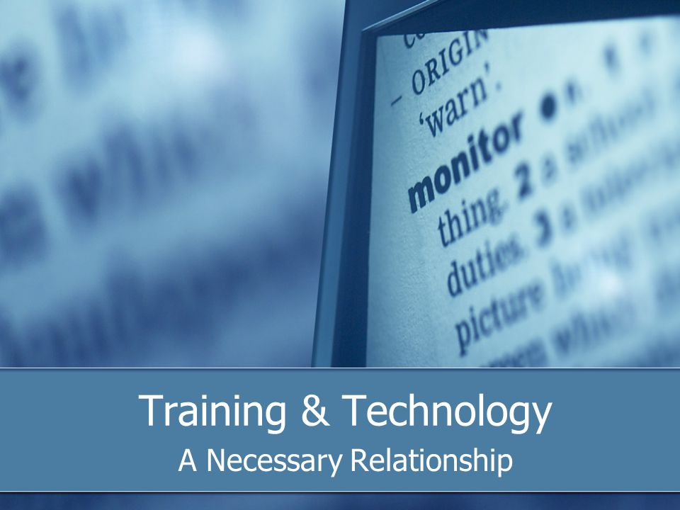 Training & Technology A Necessary Relationship