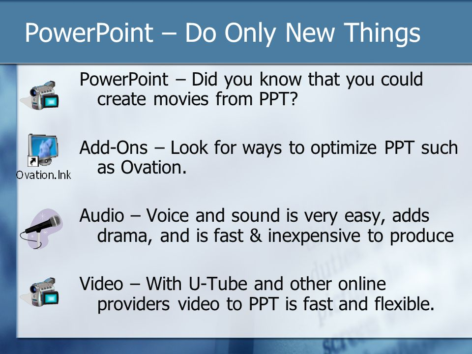 PowerPoint – Do Only New Things PowerPoint – Did you know that you could create movies from PPT.