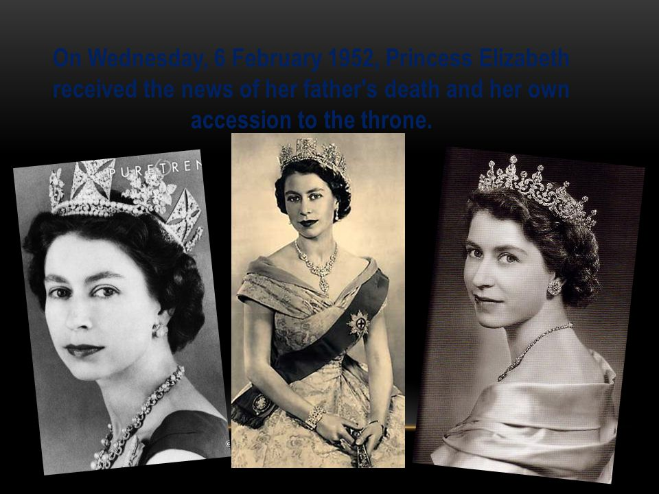 On Wednesday, 6 February 1952, Princess Elizabeth received the news of her father s death and her own accession to the throne.