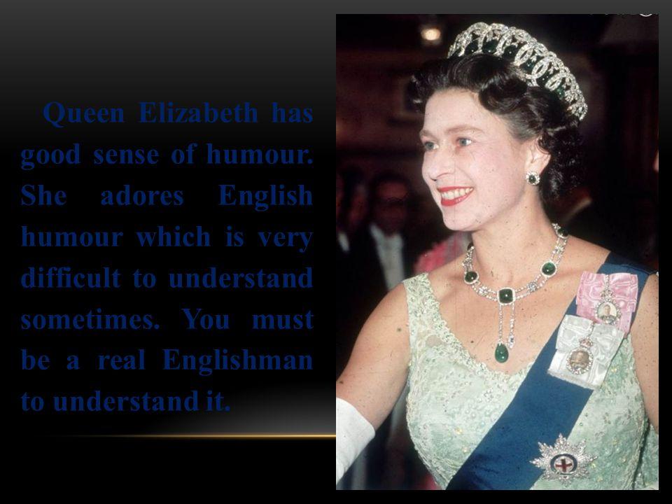 Queen Elizabeth has good sense of humour.
