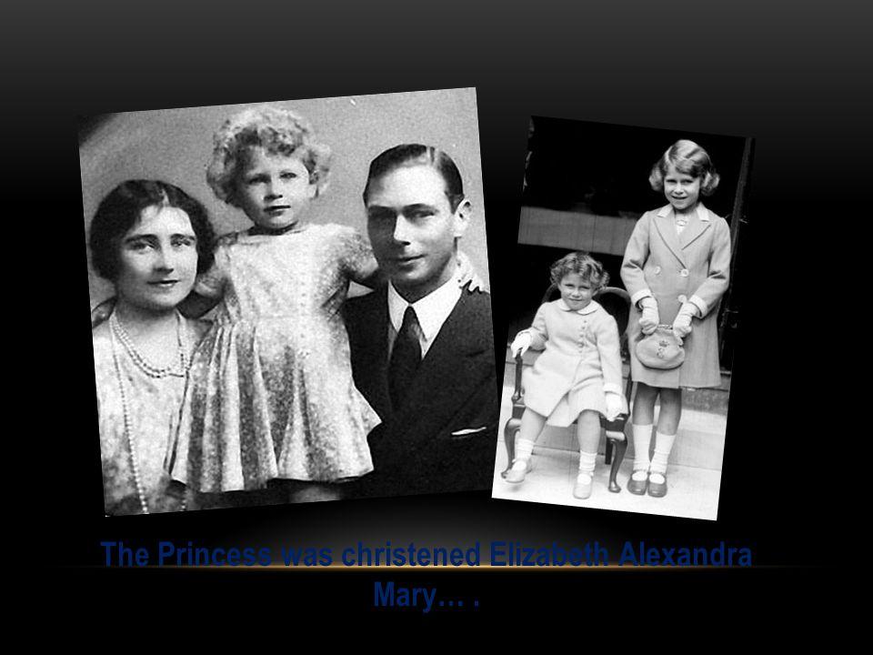 The Princess was christened Elizabeth Alexandra Mary….