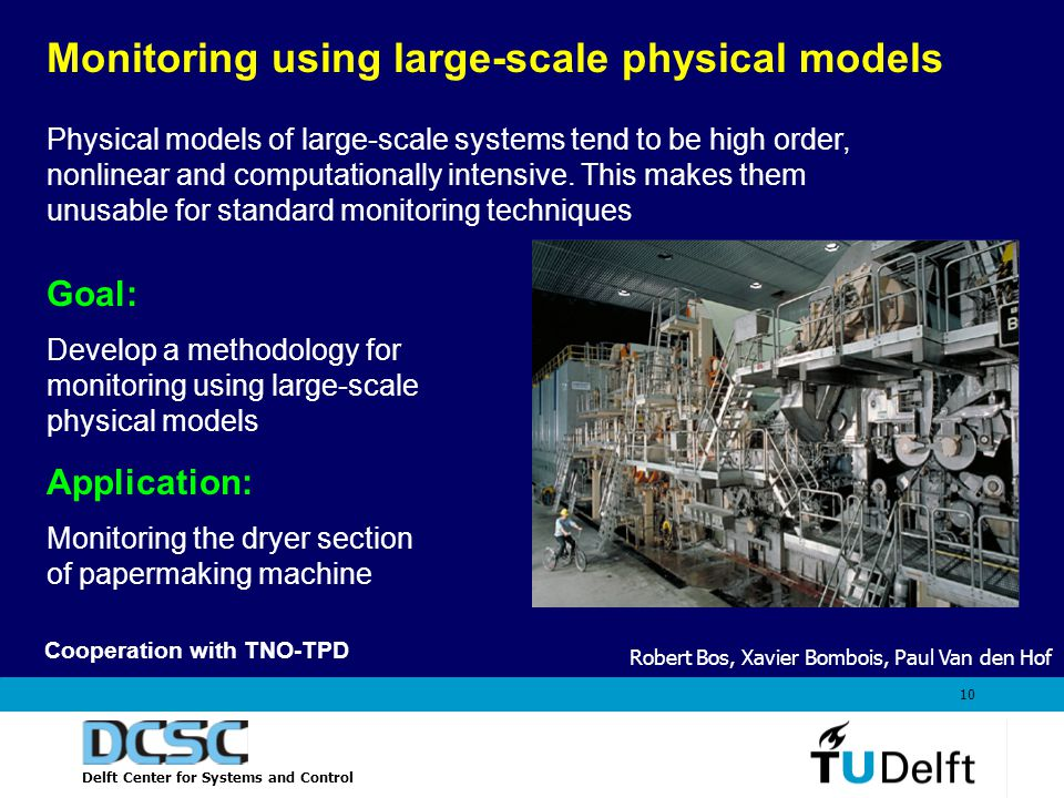 Delft Center for Systems and Control 10 Monitoring using large-scale physical models Physical models of large-scale systems tend to be high order, nonlinear and computationally intensive.