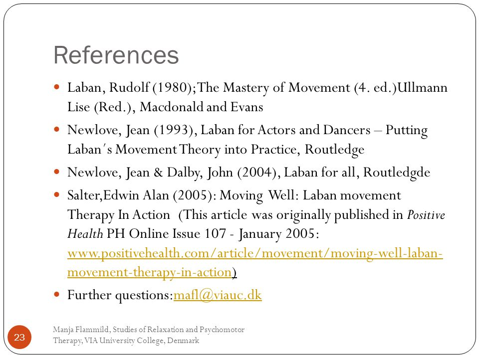 References Laban, Rudolf (1980); The Mastery of Movement (4.