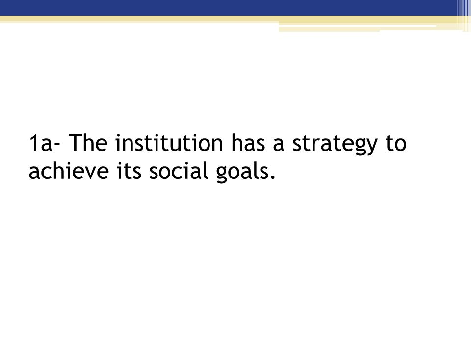 Standard 1a- The institution has a strategy to achieve its social goals.