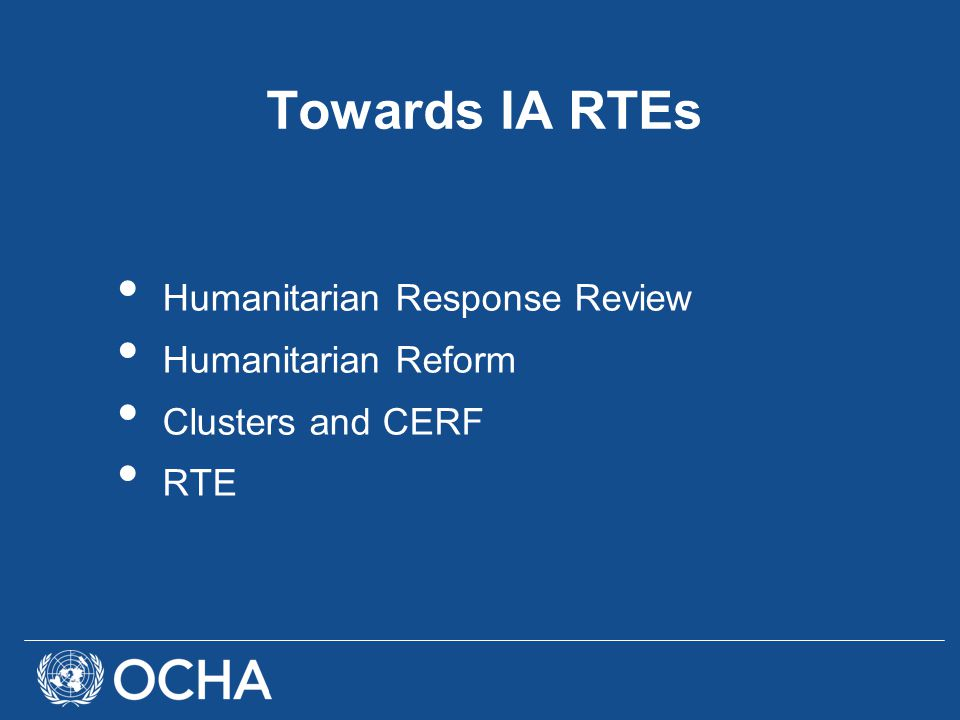 Towards IA RTEs Humanitarian Response Review Humanitarian Reform Clusters and CERF RTE