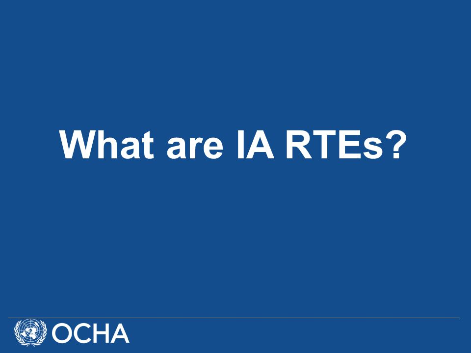 Definition IA RTEs are 'Inter-Agency (IA)' in that the RTEs are instigated, managed and used by a variety of international organizations The term 'Real-Time (RT)' refers to the early implementation stages of a humanitarian emergency operation, to the rapid feedback of IA RTE findings at the field level (within the two first month) and consists of remote monitoring and the IA RTE mission.