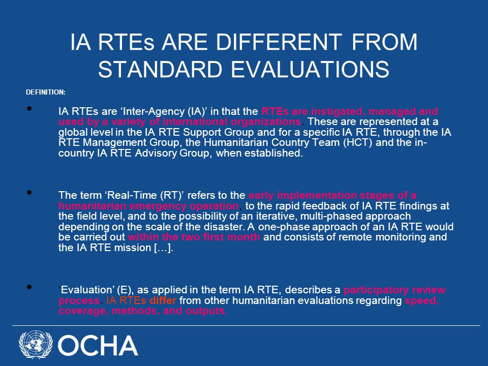 IA RTEs ARE DIFFERENT FROM STANDARD EVALUATIONS DEFINITION: IA RTEs are 'Inter-Agency (IA)' in that the RTEs are instigated, managed and used by a variety of international organizations.