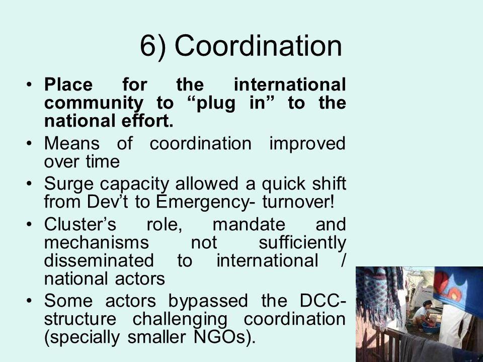 """6) Coordination Place for the international community to """"plug in"""" to the national effort. Means of coordination improved over time Surge capacity all"""