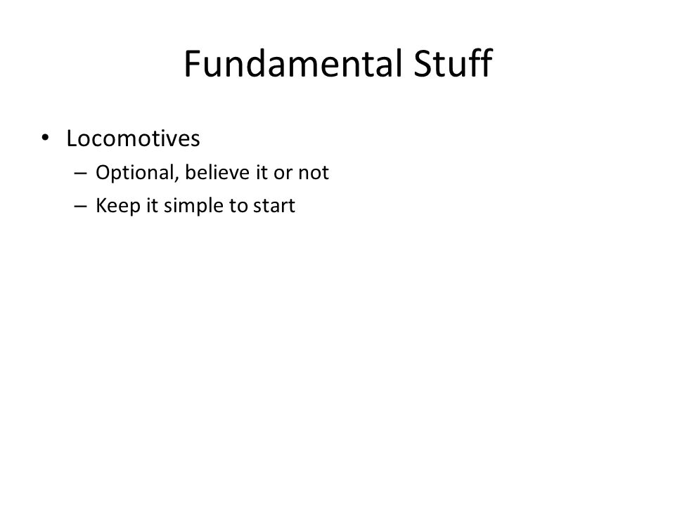 Fundamental Stuff Locomotives – Optional, believe it or not – Keep it simple to start