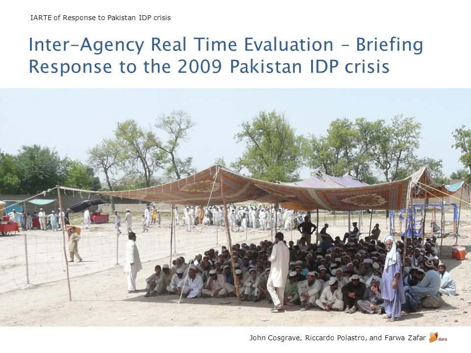 IARTE of Response to Pakistan IDP crisis John Cosgrave, Riccardo Polastro, and Farwa Zafar Findings on timeliness Local response critical in early stages – it was fast and timely Biggest delays are in recovery PHRP delayed by Govt NOC system is a serious concern Bureaucratic constraints used to control NGOs Access issues significantly constrain a timely response