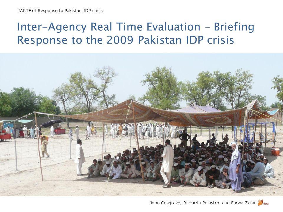 IARTE of Response to Pakistan IDP crisis John Cosgrave, Riccardo Polastro, and Farwa Zafar Inter-Agency Real Time Evaluation – Briefing Response to the 2009 Pakistan IDP crisis