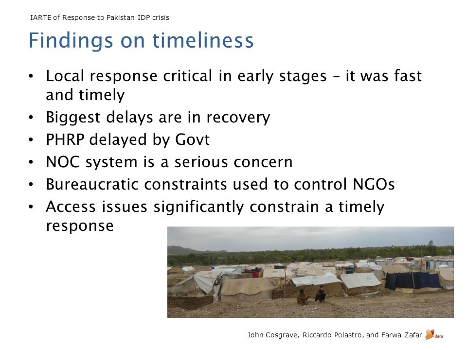 IARTE of Response to Pakistan IDP crisis John Cosgrave, Riccardo Polastro, and Farwa Zafar Findings on timeliness Local response critical in early sta
