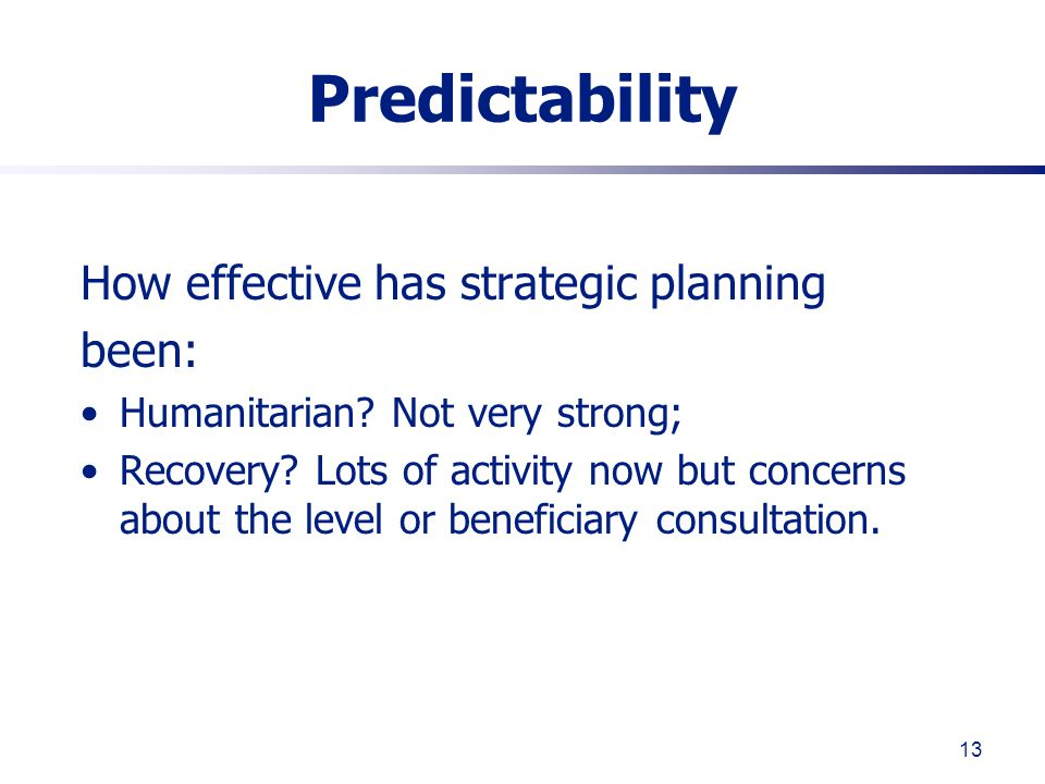 13 Predictability How effective has strategic planning been: Humanitarian.