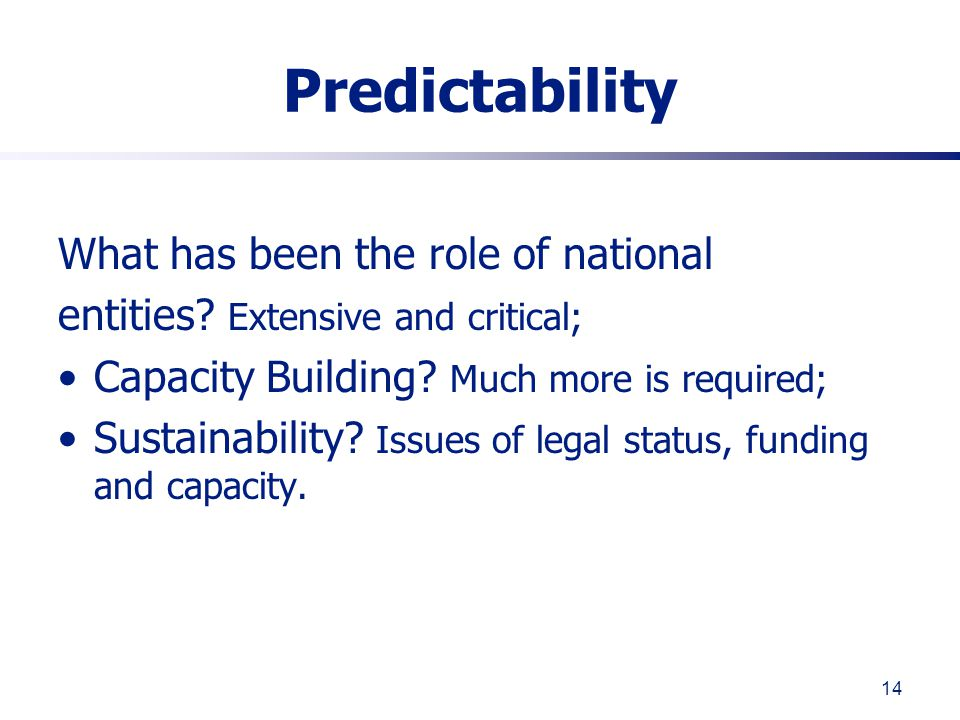 14 Predictability What has been the role of national entities.