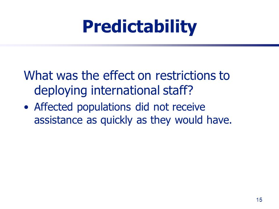 15 Predictability What was the effect on restrictions to deploying international staff.