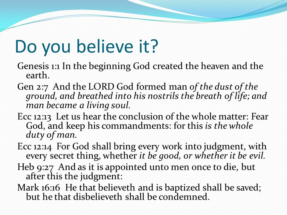Do you believe it. Genesis 1:1 In the beginning God created the heaven and the earth.