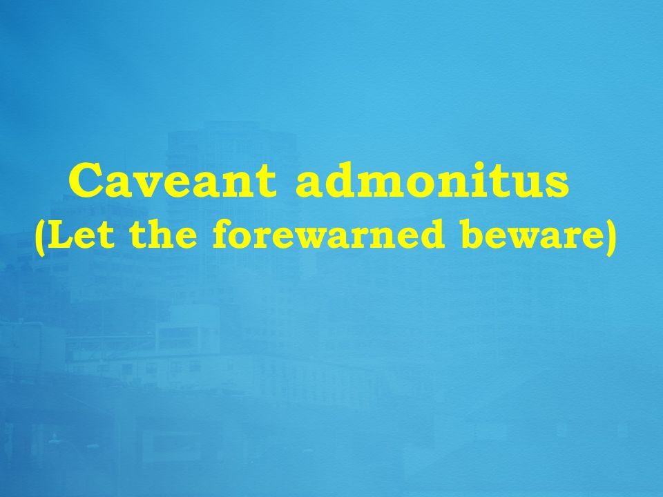 Caveant admonitus (Let the forewarned beware)