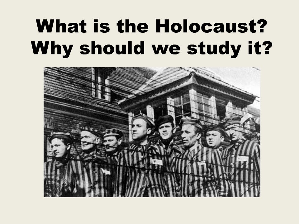 What is the Holocaust? Why should we study it?
