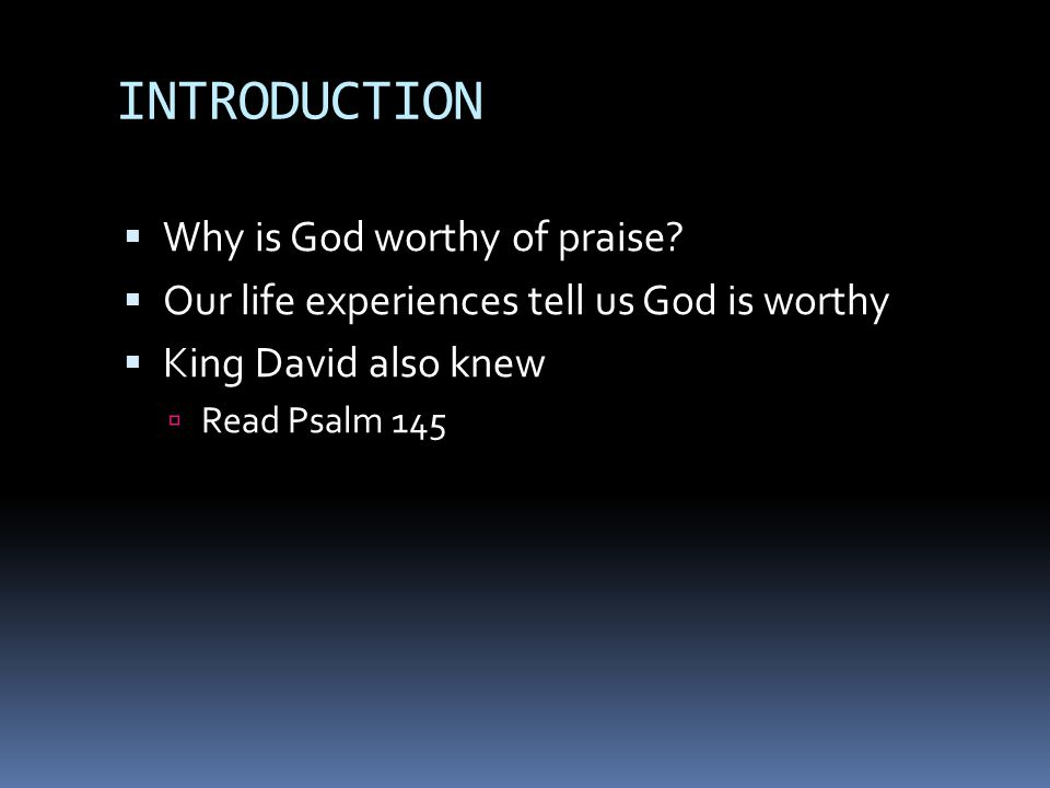 INTRODUCTION  Why is God worthy of praise.